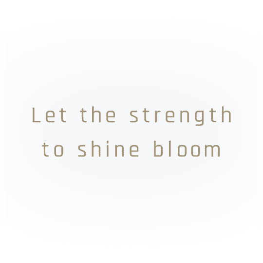 Let the strength to shine bloom